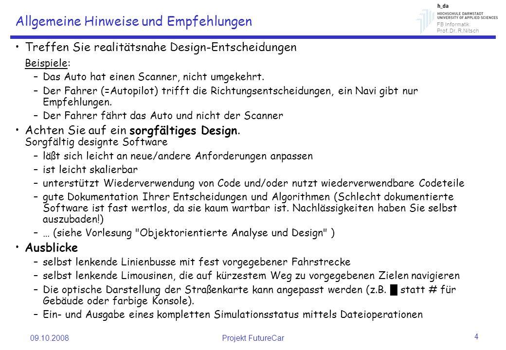 FB Informatik Prof. Dr. R.Nitsch 09.10.2008Projekt FutureCar 4 Allgemeine Hinweise und Empfehlungen Treffen Sie realitätsnahe Design-Entscheidungen Be