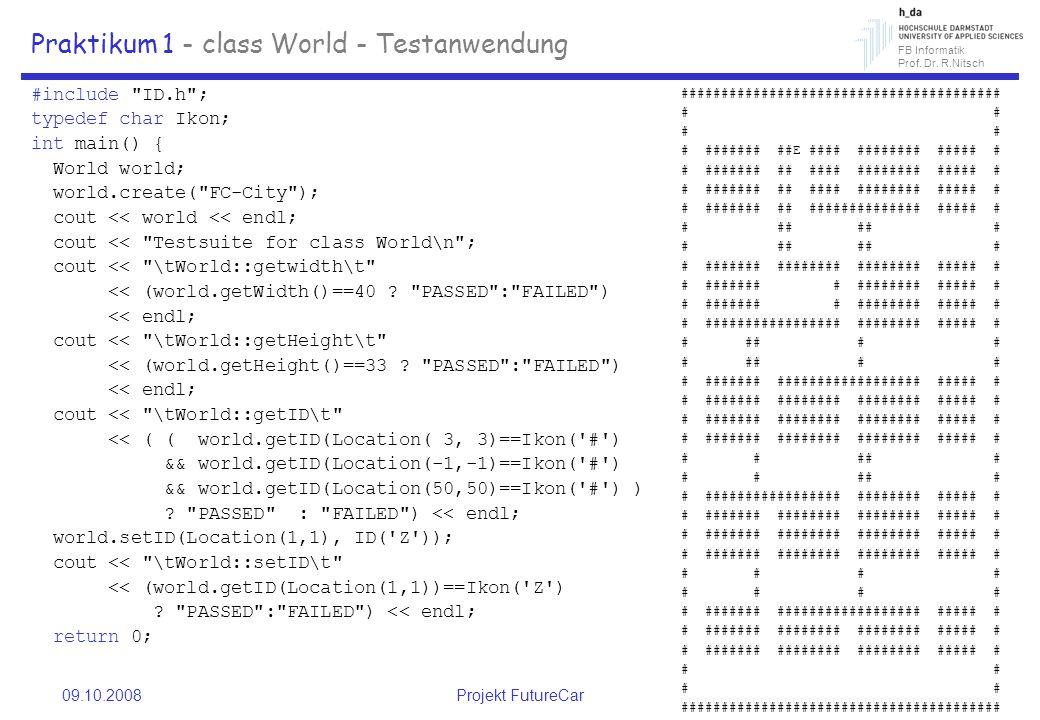 FB Informatik Prof. Dr. R.Nitsch 09.10.2008Projekt FutureCar 6 Praktikum 1 - class World - Testanwendung #include