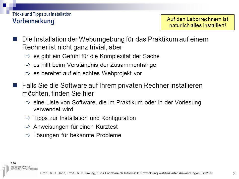2 Prof. Dr. R. Hahn, Prof. Dr. B. Kreling, h_da Fachbereich Informatik, Entwicklung webbasierter Anwendungen, SS2010 Vorbemerkung Die Installation der