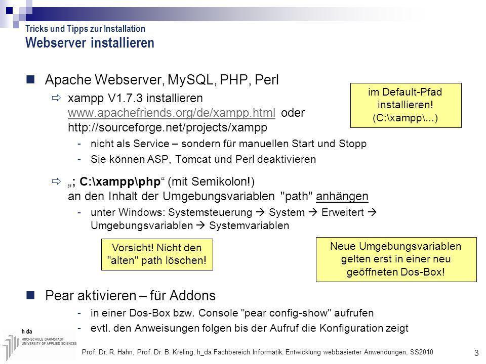 3 Prof. Dr. R. Hahn, Prof. Dr. B. Kreling, h_da Fachbereich Informatik, Entwicklung webbasierter Anwendungen, SS2010 Webserver installieren Apache Web