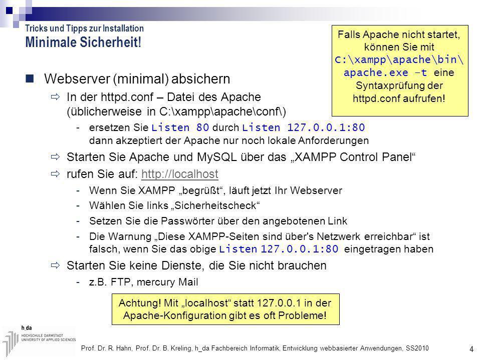 4 Prof. Dr. R. Hahn, Prof. Dr. B. Kreling, h_da Fachbereich Informatik, Entwicklung webbasierter Anwendungen, SS2010 Minimale Sicherheit! Webserver (m