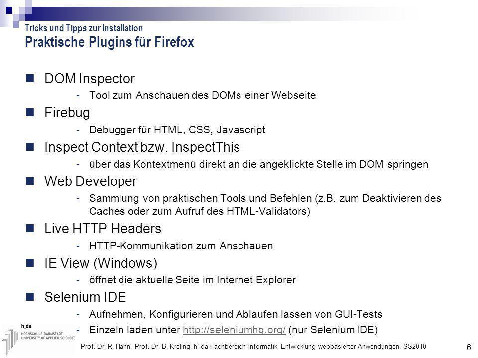 6 Prof. Dr. R. Hahn, Prof. Dr. B. Kreling, h_da Fachbereich Informatik, Entwicklung webbasierter Anwendungen, SS2010 Praktische Plugins für Firefox DO