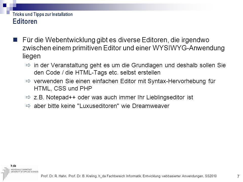 7 Prof. Dr. R. Hahn, Prof. Dr. B. Kreling, h_da Fachbereich Informatik, Entwicklung webbasierter Anwendungen, SS2010 Editoren Für die Webentwicklung g