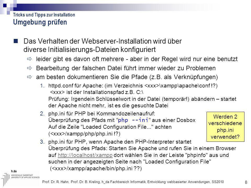 8 Prof. Dr. R. Hahn, Prof. Dr. B. Kreling, h_da Fachbereich Informatik, Entwicklung webbasierter Anwendungen, SS2010 Umgebung prüfen Das Verhalten der