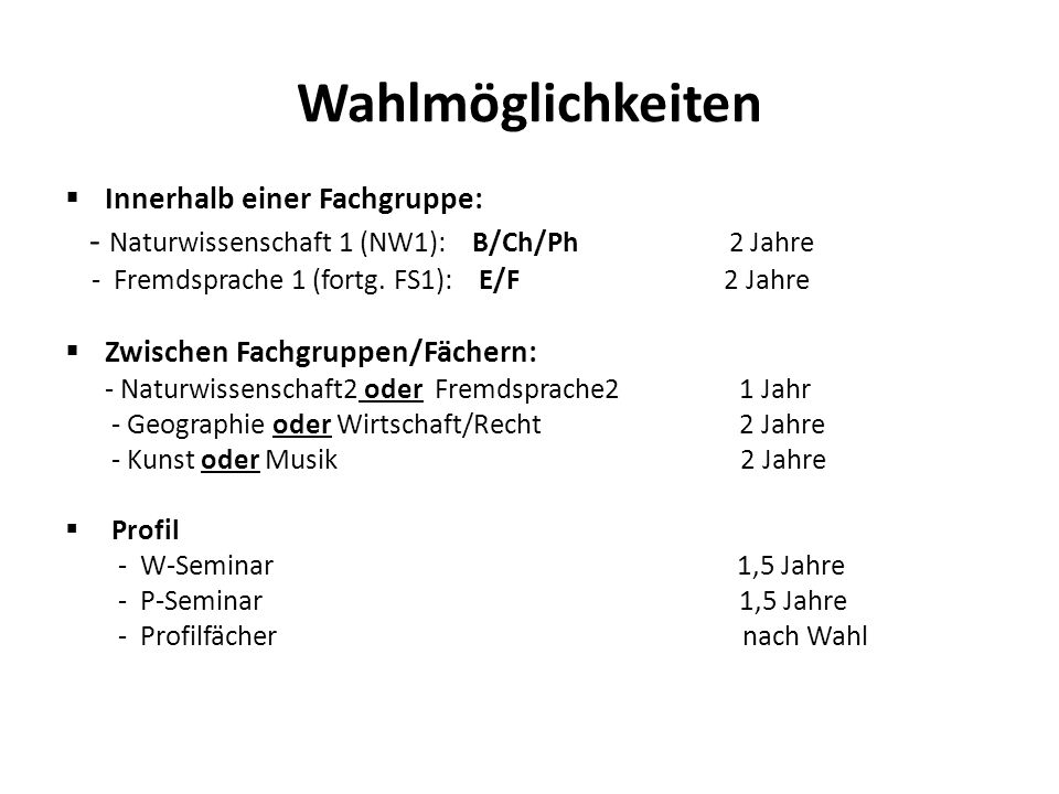 Wahlmöglichkeiten Innerhalb einer Fachgruppe: - Naturwissenschaft 1 (NW1): B/Ch/Ph 2 Jahre - Fremdsprache 1 (fortg. FS1): E/F 2 Jahre Zwischen Fachgru