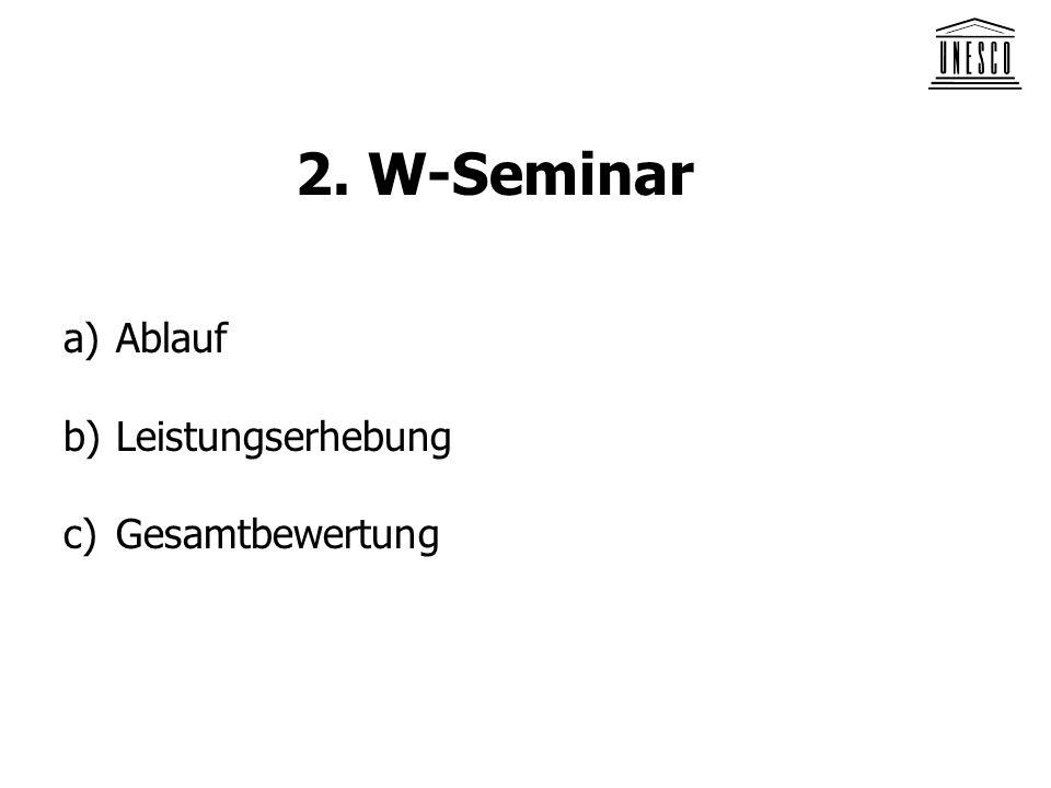 2. W-Seminar a)Ablauf b)Leistungserhebung c)Gesamtbewertung