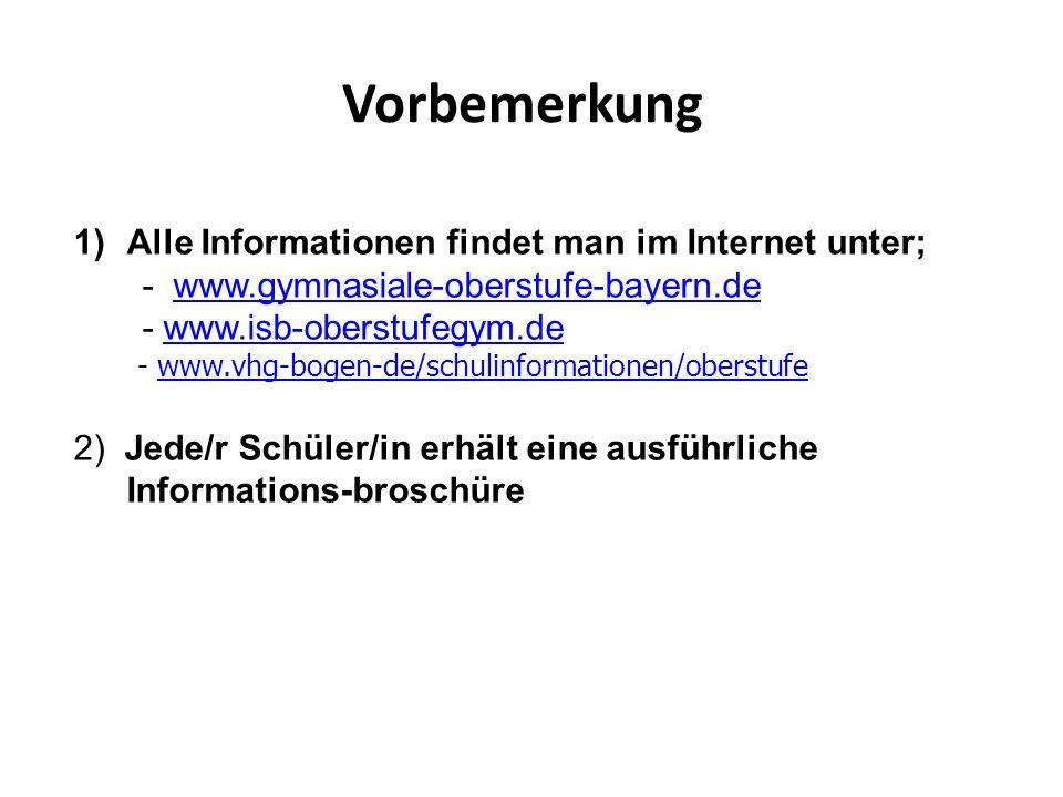 Vorbemerkung 1)Alle Informationen findet man im Internet unter; - www.gymnasiale-oberstufe-bayern.dewww.gymnasiale-oberstufe-bayern.de - www.isb-obers