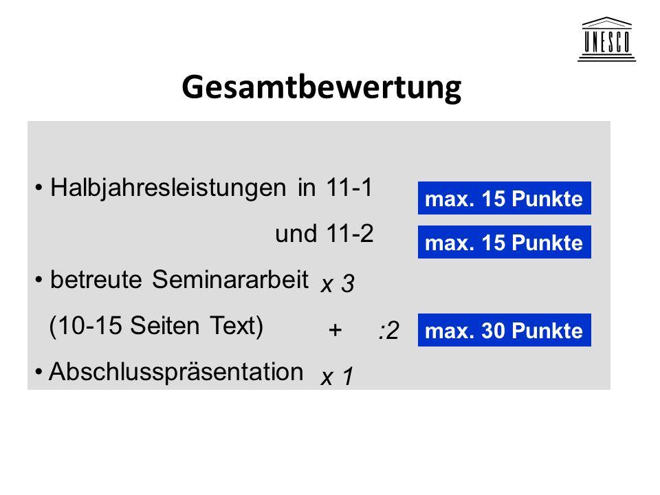 Gesamtbewertung Halbjahresleistungen in 11-1 und 11-2 betreute Seminararbeit (10-15 Seiten Text) Abschlusspräsentation max. 15 Punkte max. 30 Punkte x