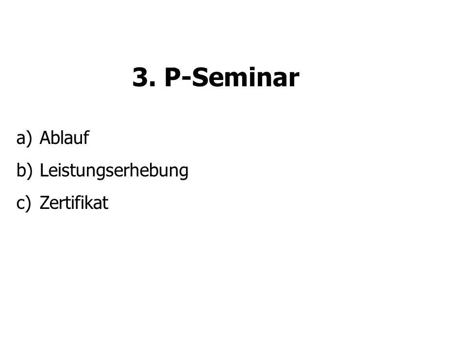 3. P-Seminar a)Ablauf b)Leistungserhebung c)Zertifikat