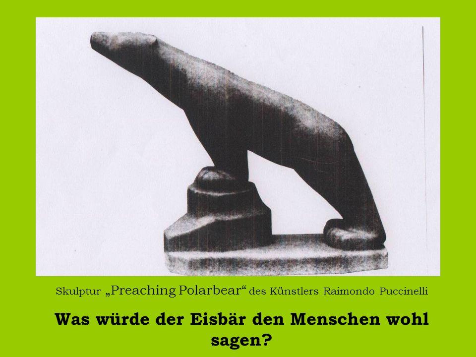 Skulptur Preaching Polarbear des Künstlers Raimondo Puccinelli Was würde der Eisbär den Menschen wohl sagen?