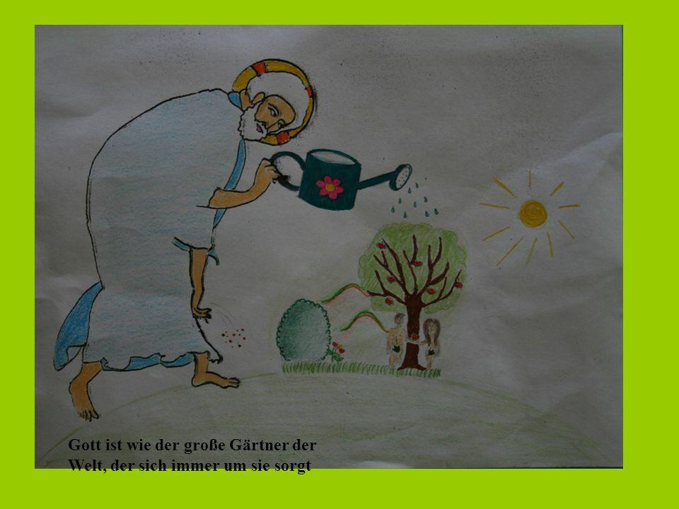 Gott ist wie der große Gärtner der Welt, der sich immer um sie sorgt