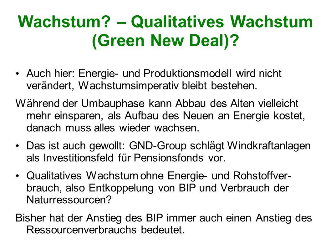Wachstum? – Qualitatives Wachstum (Green New Deal)? Auch hier: Energie- und Produktionsmodell wird nicht verändert, Wachstumsimperativ bleibt bestehen