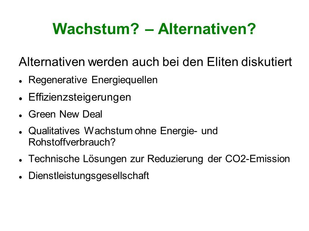 Wachstum? – Alternativen? Alternativen werden auch bei den Eliten diskutiert Regenerative Energiequellen Effizienzsteigerungen Green New Deal Qualitat