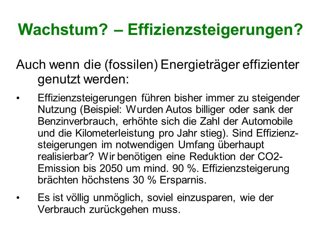 Wachstum? – Effizienzsteigerungen? Auch wenn die (fossilen) Energieträger effizienter genutzt werden: Effizienzsteigerungen führen bisher immer zu ste