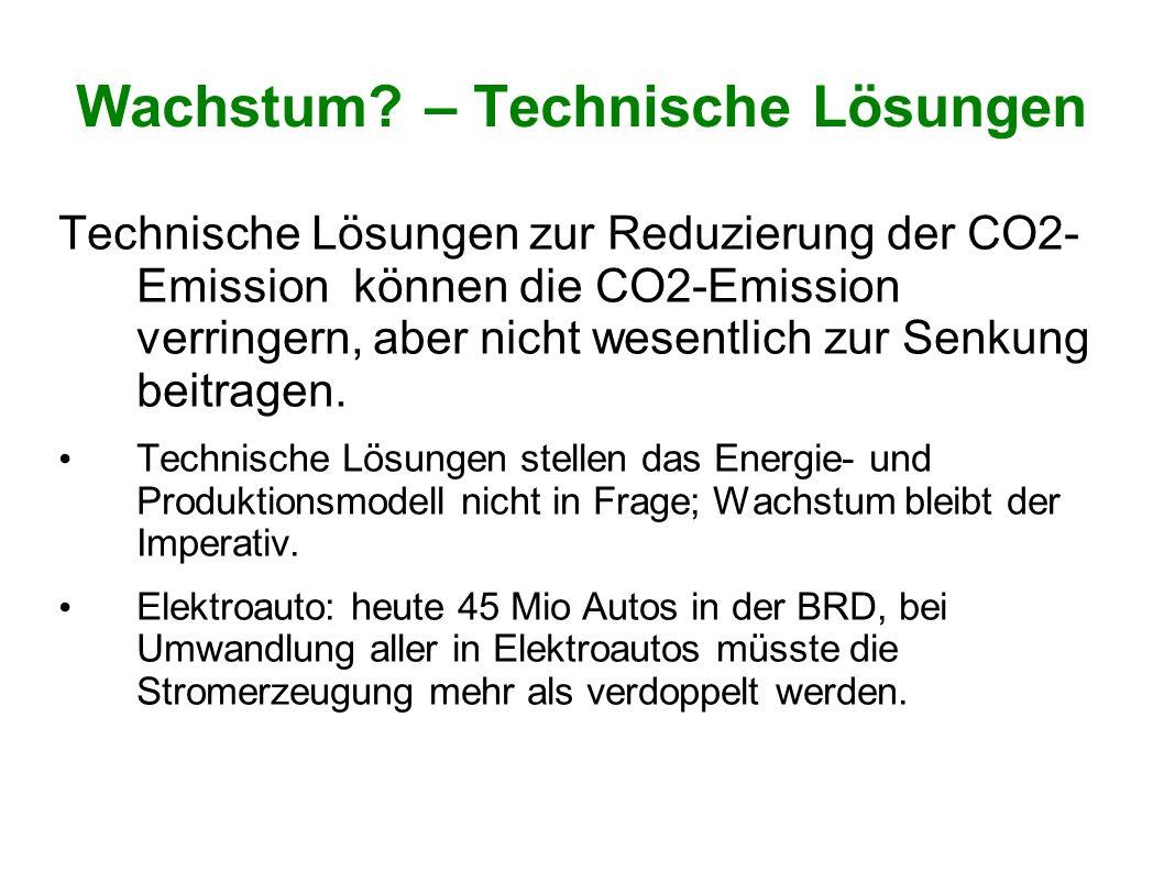 Wachstum? – Technische Lösungen Technische Lösungen zur Reduzierung der CO2- Emission können die CO2-Emission verringern, aber nicht wesentlich zur Se