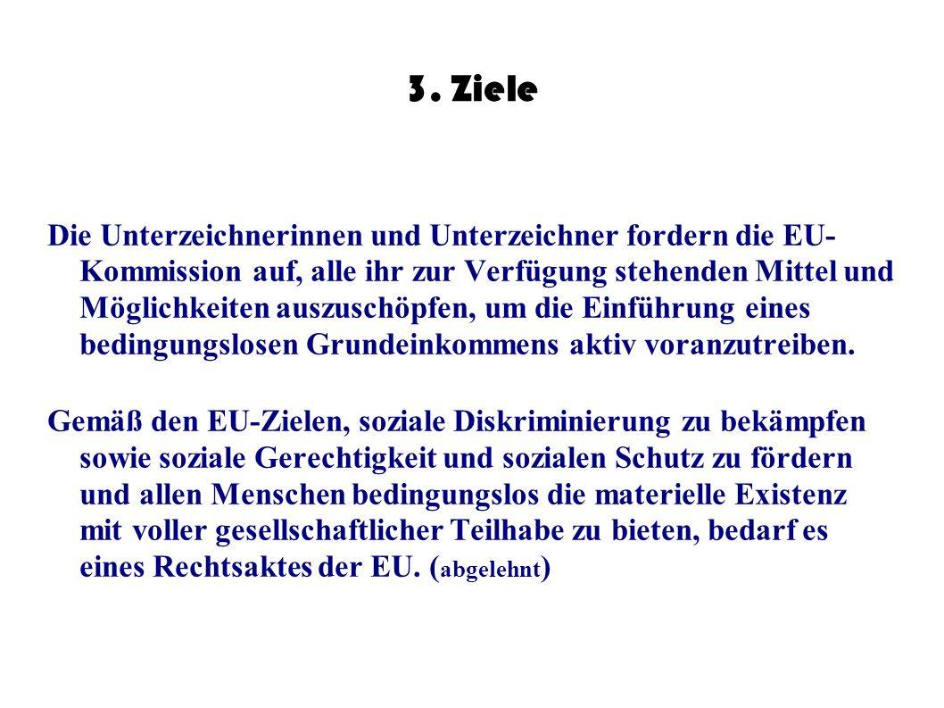 3. Ziele Die Unterzeichnerinnen und Unterzeichner fordern die EU- Kommission auf, alle ihr zur Verfügung stehenden Mittel und Möglichkeiten auszuschöp