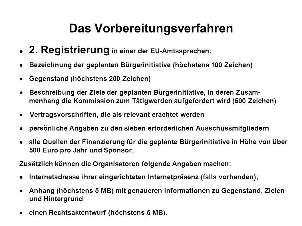 Das Vorbereitungsverfahren 2. Registrierung in einer der EU-Amtssprachen: Bezeichnung der geplanten Bürgerinitiative (höchstens 100 Zeichen) Gegenstan