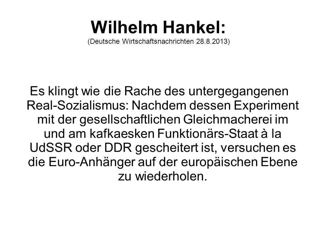 Wilhelm Hankel: (Deutsche Wirtschaftsnachrichten 28.8.2013) Es klingt wie die Rache des untergegangenen Real-Sozialismus: Nachdem dessen Experiment mi