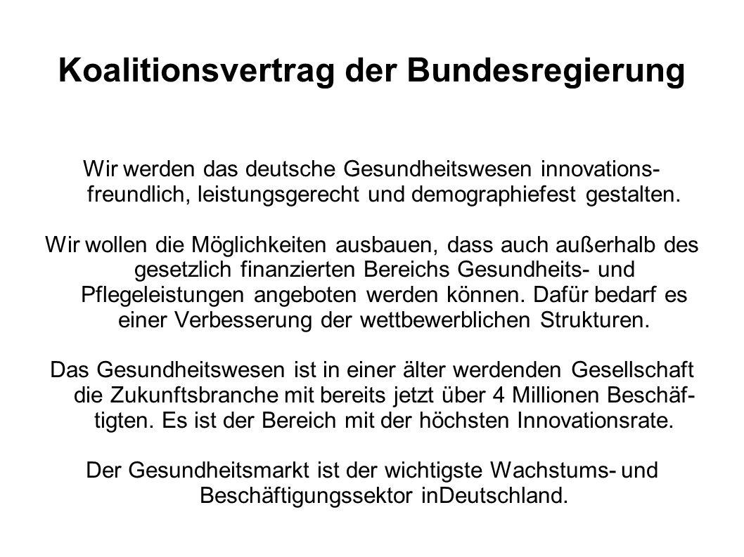 Koalitionsvertrag der Bundesregierung Wir werden das deutsche Gesundheitswesen innovations- freundlich, leistungsgerecht und demographiefest gestalten.