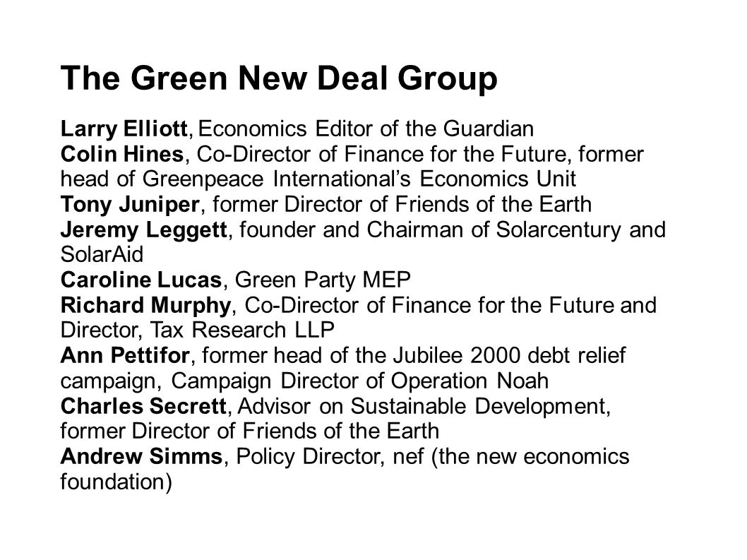 The Green New Deal Group Larry Elliott, Economics Editor of the Guardian Colin Hines, Co-Director of Finance for the Future, former head of Greenpeace