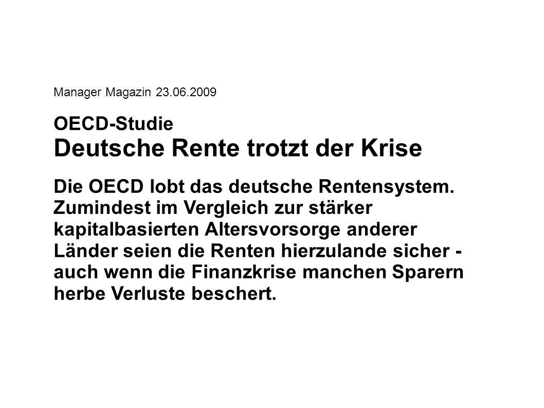 Manager Magazin 23.06.2009 OECD-Studie Deutsche Rente trotzt der Krise Die OECD lobt das deutsche Rentensystem.