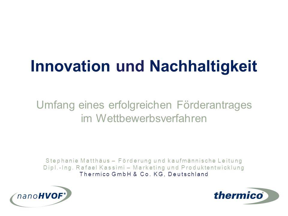 Innovation und Nachhaltigkeit Umfang eines erfolgreichen Förderantrages im Wettbewerbsverfahren Stephanie Matthäus – Förderung und kaufmännische Leitung Dipl.-Ing.