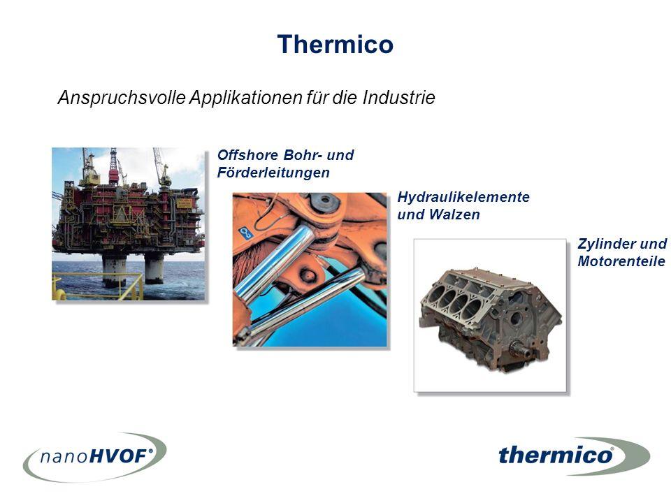 Thermico Offshore Bohr- und Förderleitungen Hydraulikelemente und Walzen Zylinder und Motorenteile Anspruchsvolle Applikationen für die Industrie