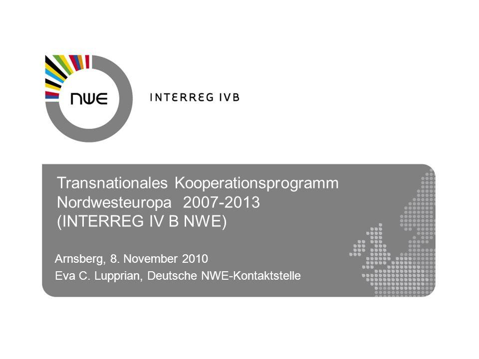 Transnationales Kooperationsprogramm Nordwesteuropa 2007-2013 (INTERREG IV B NWE) Arnsberg, 8. November 2010 Eva C. Lupprian, Deutsche NWE-Kontaktstel
