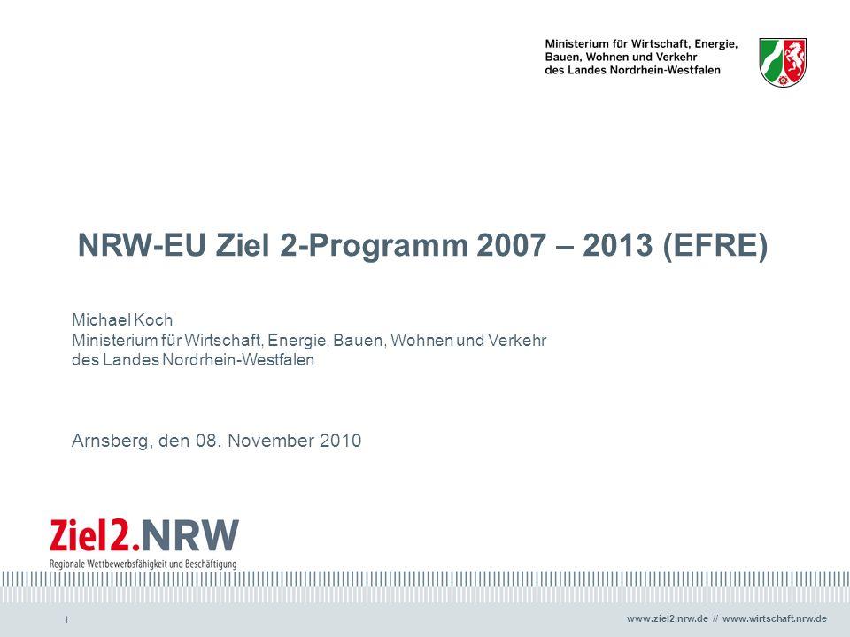 www.ziel2.nrw.de // www.wirtschaft.nrw.de 1 NRW-EU Ziel 2-Programm 2007 – 2013 (EFRE) Michael Koch Ministerium für Wirtschaft, Energie, Bauen, Wohnen