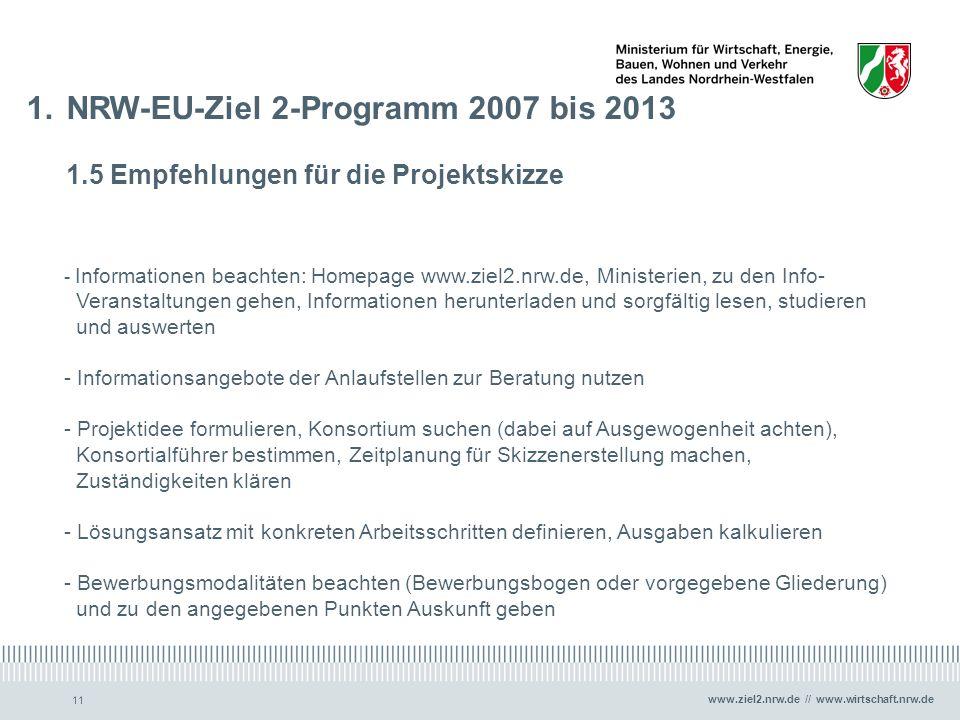 www.ziel2.nrw.de // www.wirtschaft.nrw.de 11 1.NRW-EU-Ziel 2-Programm 2007 bis 2013 1.5 Empfehlungen für die Projektskizze - Informationen beachten: H