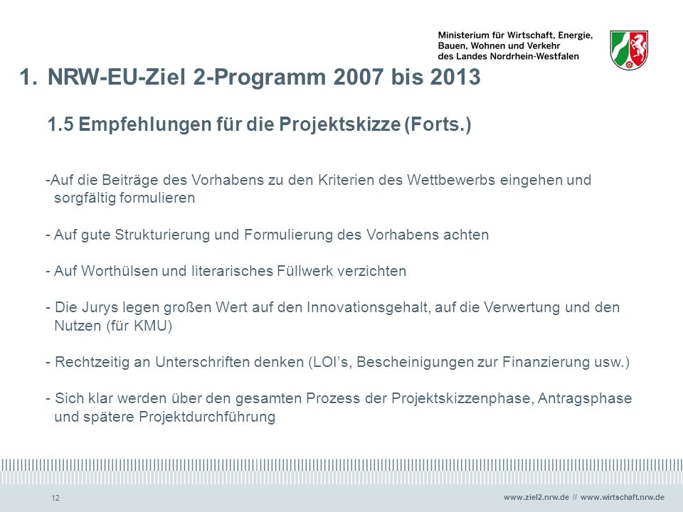www.ziel2.nrw.de // www.wirtschaft.nrw.de 12 1.NRW-EU-Ziel 2-Programm 2007 bis 2013 1.5 Empfehlungen für die Projektskizze (Forts.) -Auf die Beiträge