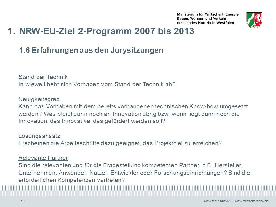 www.ziel2.nrw.de // www.wirtschaft.nrw.de 13 1.NRW-EU-Ziel 2-Programm 2007 bis 2013 1.6 Erfahrungen aus den Jurysitzungen Stand der Technik In wieweit