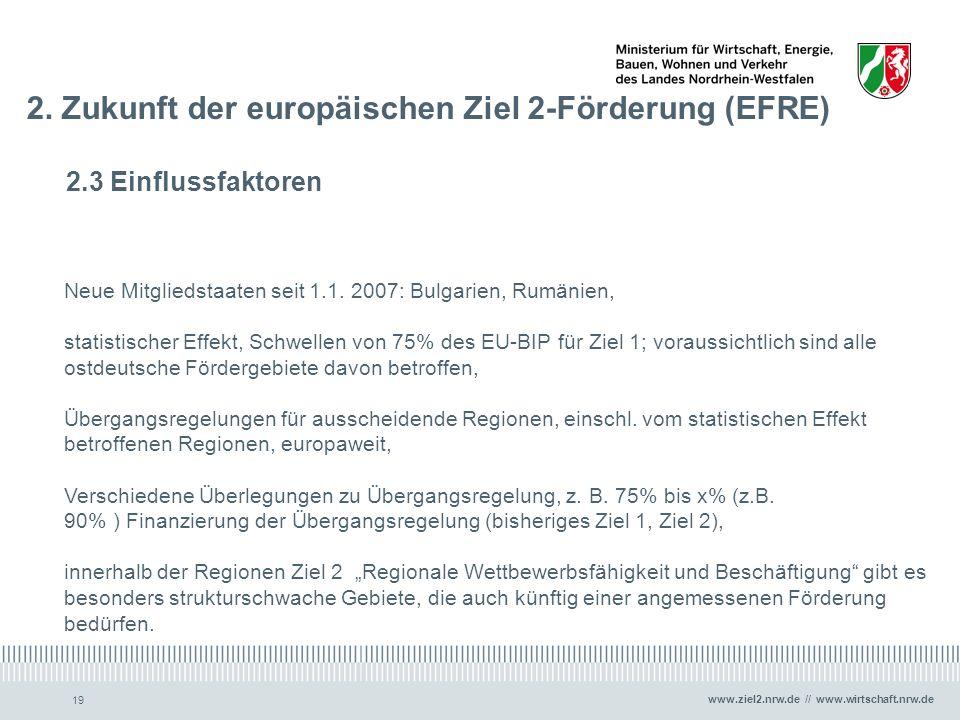 www.ziel2.nrw.de // www.wirtschaft.nrw.de 19 2. Zukunft der europäischen Ziel 2-Förderung (EFRE) 2.3 Einflussfaktoren Neue Mitgliedstaaten seit 1.1. 2
