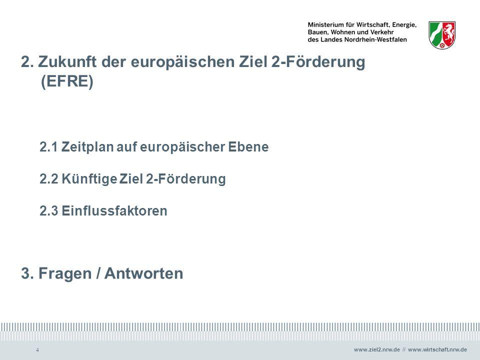 www.ziel2.nrw.de // www.wirtschaft.nrw.de 4 2. Zukunft der europäischen Ziel 2-Förderung (EFRE) 2.1 Zeitplan auf europäischer Ebene 2.2 Künftige Ziel