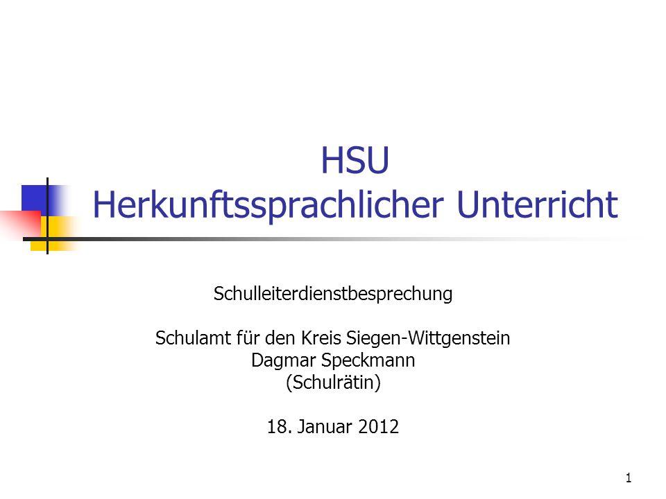 1 HSU Herkunftssprachlicher Unterricht Schulleiterdienstbesprechung Schulamt für den Kreis Siegen-Wittgenstein Dagmar Speckmann (Schulrätin) 18. Janua