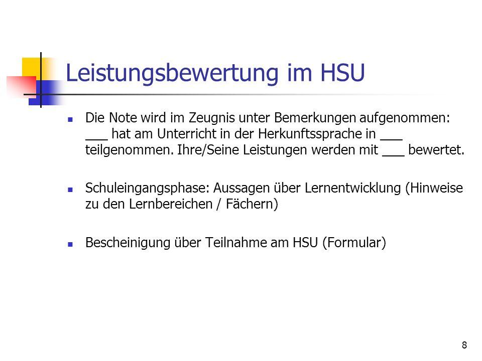 8 Leistungsbewertung im HSU Die Note wird im Zeugnis unter Bemerkungen aufgenommen: ___ hat am Unterricht in der Herkunftssprache in ___ teilgenommen.