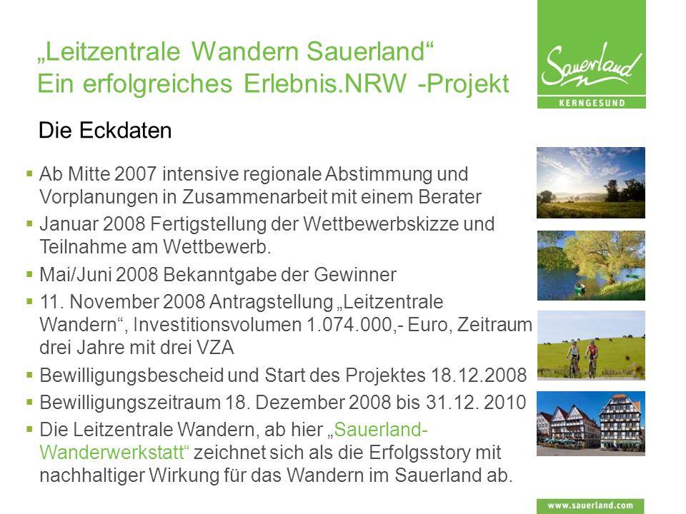 Leitzentrale Wandern Sauerland Ein erfolgreiches Erlebnis.NRW -Projekt Ab Mitte 2007 intensive regionale Abstimmung und Vorplanungen in Zusammenarbeit mit einem Berater Januar 2008 Fertigstellung der Wettbewerbskizze und Teilnahme am Wettbewerb.