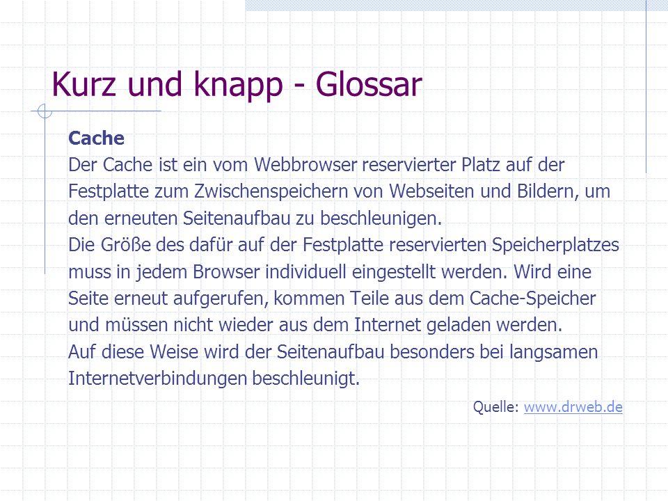 Kurz und knapp - Glossar Browser Der Browser ist das wichtigste Utensil für Websurfer und Webdesigner! Ohne ein solches Programm ist das Surfen im Int
