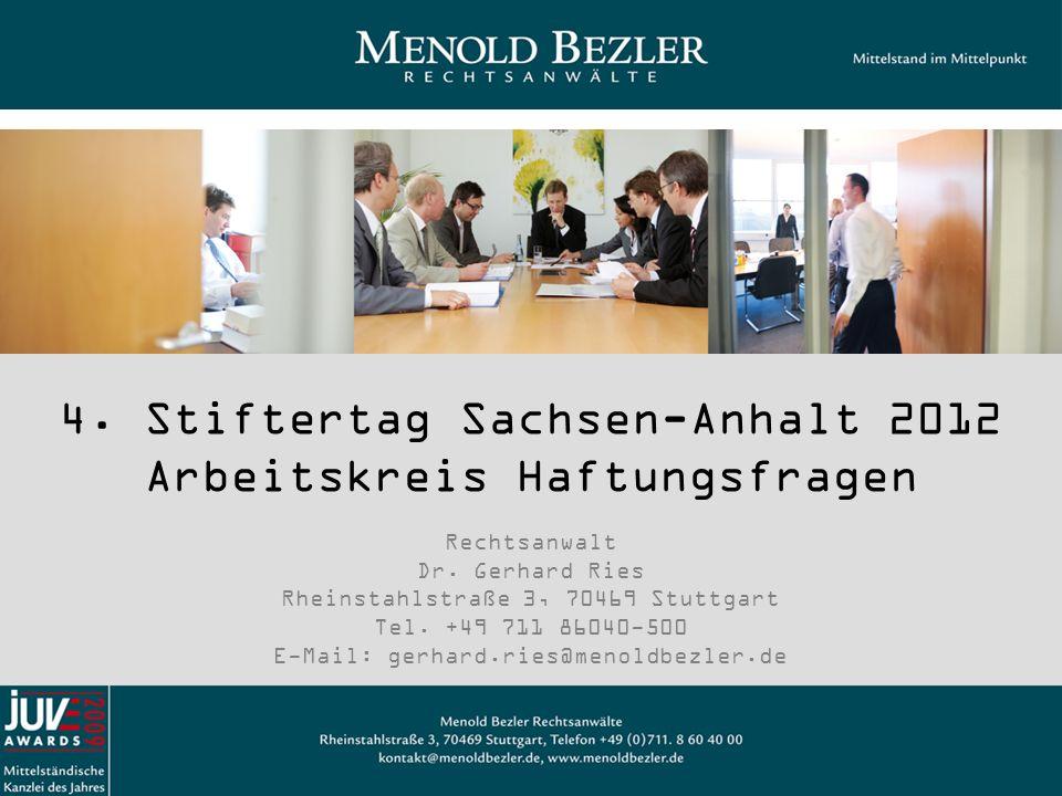 4. Stiftertag Sachsen-Anhalt 2012 Arbeitskreis Haftungsfragen Rechtsanwalt Dr. Gerhard Ries Rheinstahlstraße 3, 70469 Stuttgart Tel. +49 711 86040-500