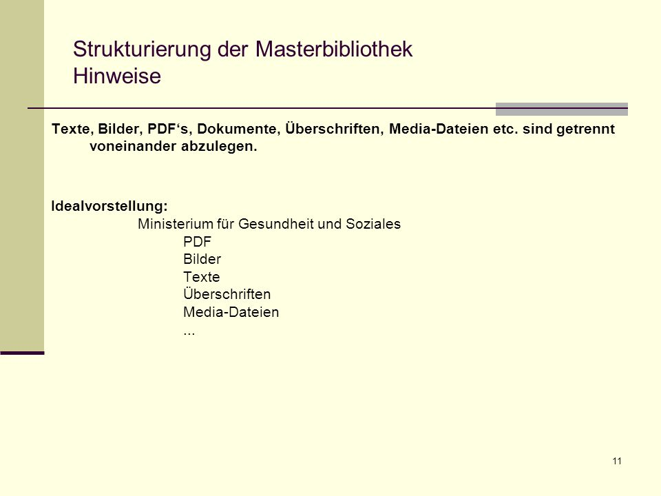 11 Strukturierung der Masterbibliothek Hinweise Texte, Bilder, PDFs, Dokumente, Überschriften, Media-Dateien etc.