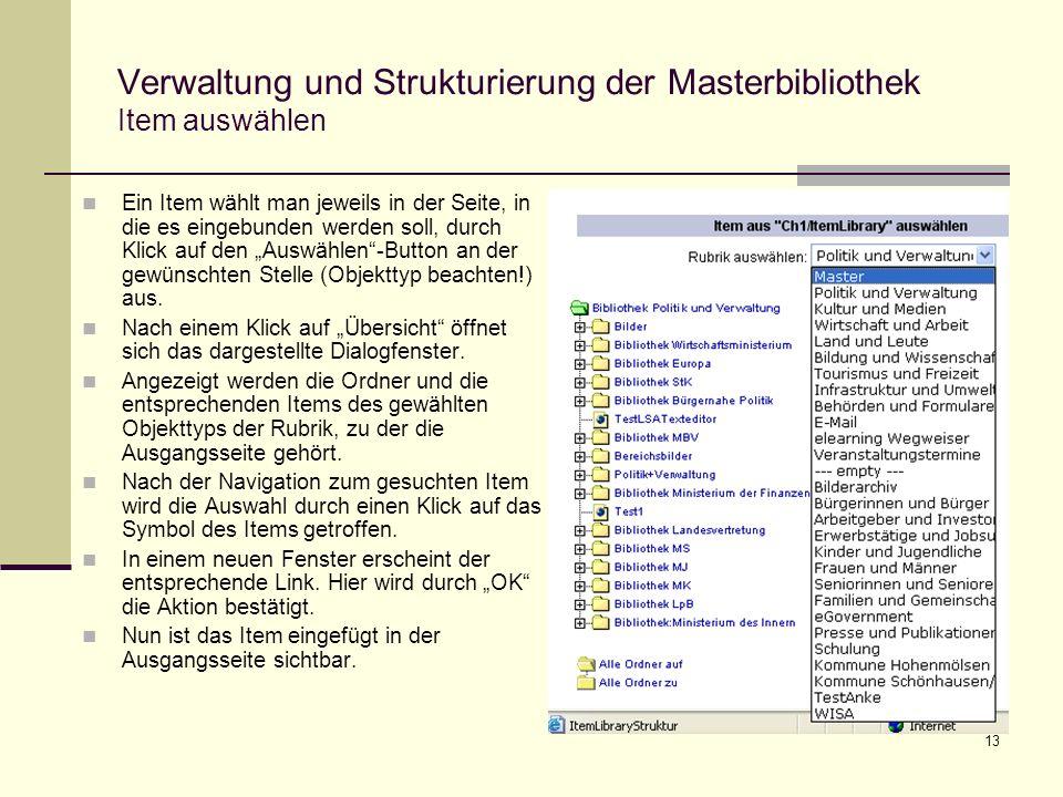 13 Verwaltung und Strukturierung der Masterbibliothek Item auswählen Ein Item wählt man jeweils in der Seite, in die es eingebunden werden soll, durch Klick auf den Auswählen-Button an der gewünschten Stelle (Objekttyp beachten!) aus.