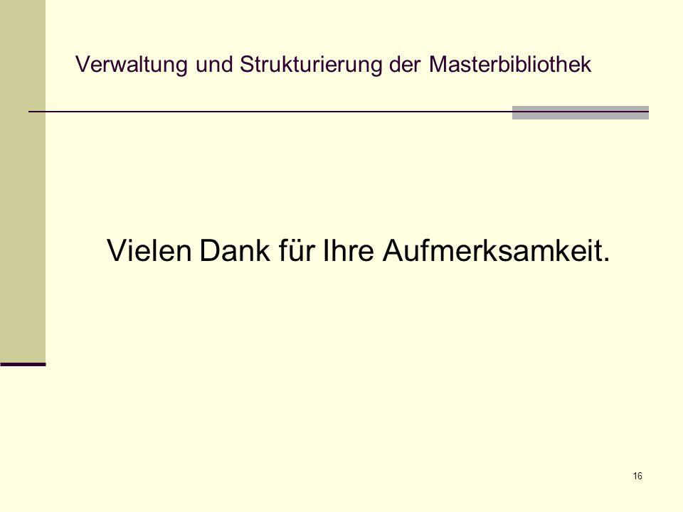 16 Verwaltung und Strukturierung der Masterbibliothek Vielen Dank für Ihre Aufmerksamkeit.