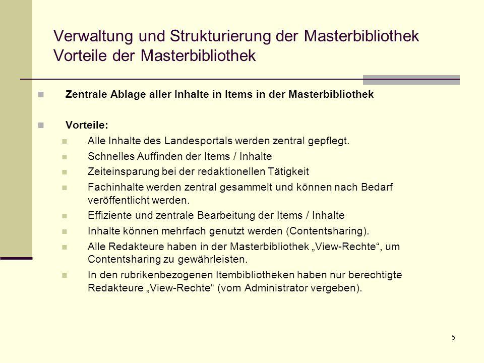 5 Verwaltung und Strukturierung der Masterbibliothek Vorteile der Masterbibliothek Zentrale Ablage aller Inhalte in Items in der Masterbibliothek Vorteile: Alle Inhalte des Landesportals werden zentral gepflegt.