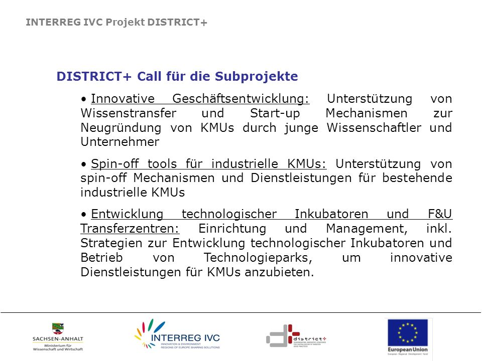 INTERREG IVC Projekt DISTRICT+ DISTRICT+ Call für die Subprojekte Innovative Geschäftsentwicklung: Unterstützung von Wissenstransfer und Start-up Mech