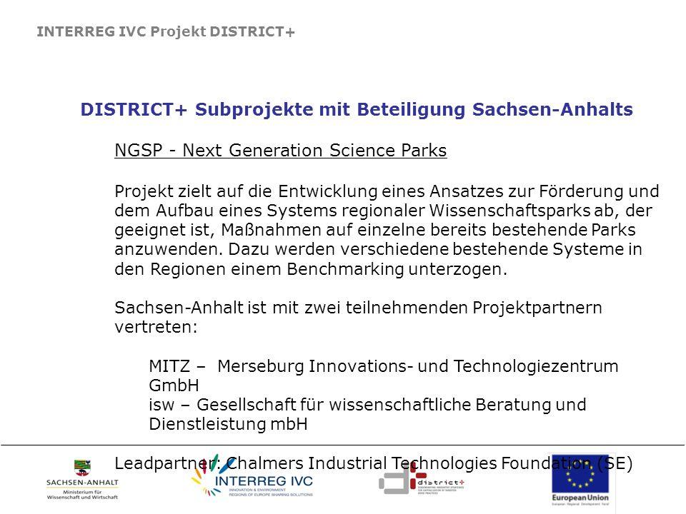 INTERREG IVC Projekt DISTRICT+ DISTRICT+ Subprojekte mit Beteiligung Sachsen-Anhalts NGSP - Next Generation Science Parks Projekt zielt auf die Entwic