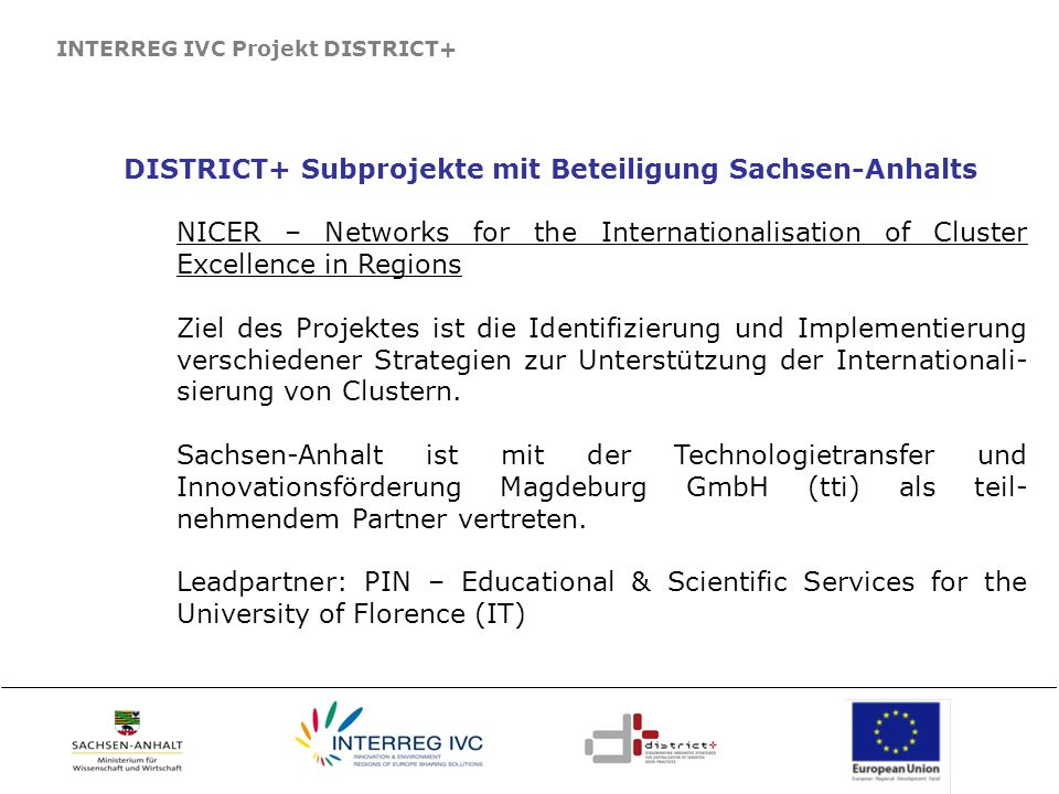 INTERREG IVC Projekt DISTRICT+ DISTRICT+ Subprojekte mit Beteiligung Sachsen-Anhalts NICER – Networks for the Internationalisation of Cluster Excellen