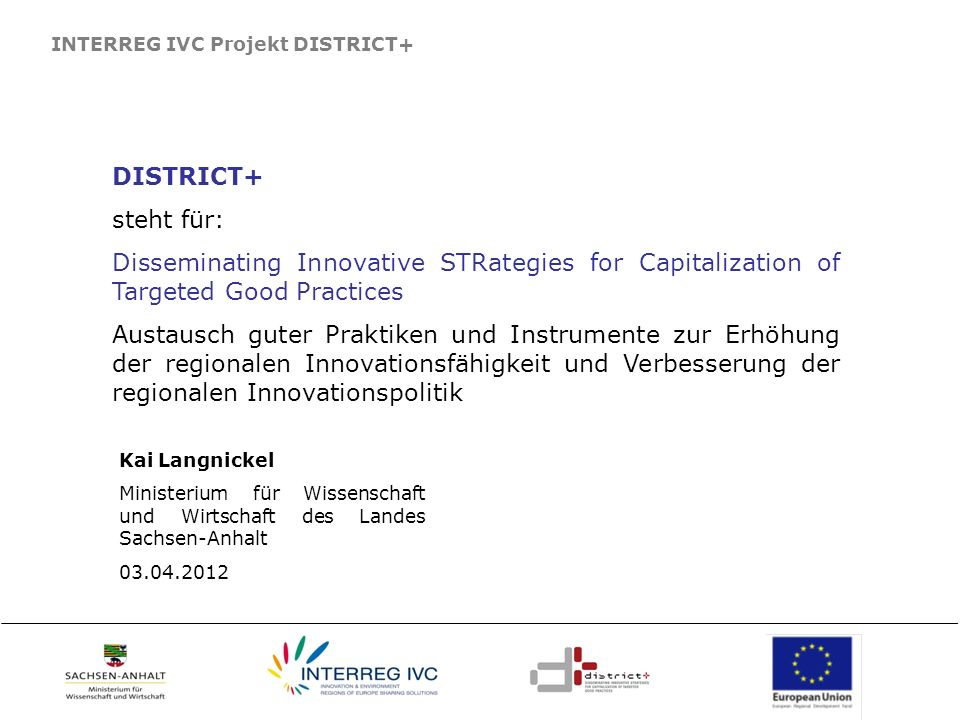 INTERREG IVC Projekt DISTRICT+ DISTRICT+ steht für: Disseminating Innovative STRategies for Capitalization of Targeted Good Practices Austausch guter