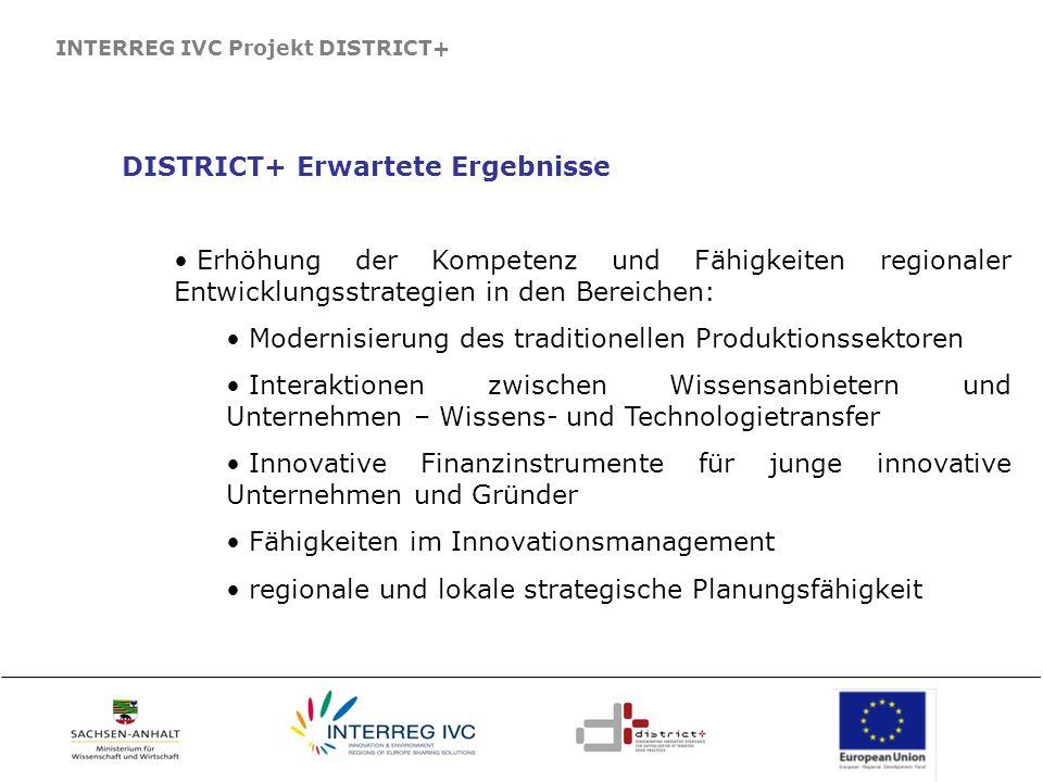 INTERREG IVC Projekt DISTRICT+ DISTRICT+ Erwartete Ergebnisse Erhöhung der Kompetenz und Fähigkeiten regionaler Entwicklungsstrategien in den Bereiche