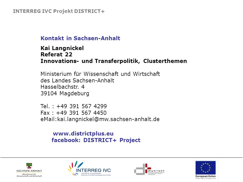 INTERREG IVC Projekt DISTRICT+ Kontakt in Sachsen-Anhalt Kai Langnickel Referat 22 Innovations- und Transferpolitik, Clusterthemen Ministerium für Wis