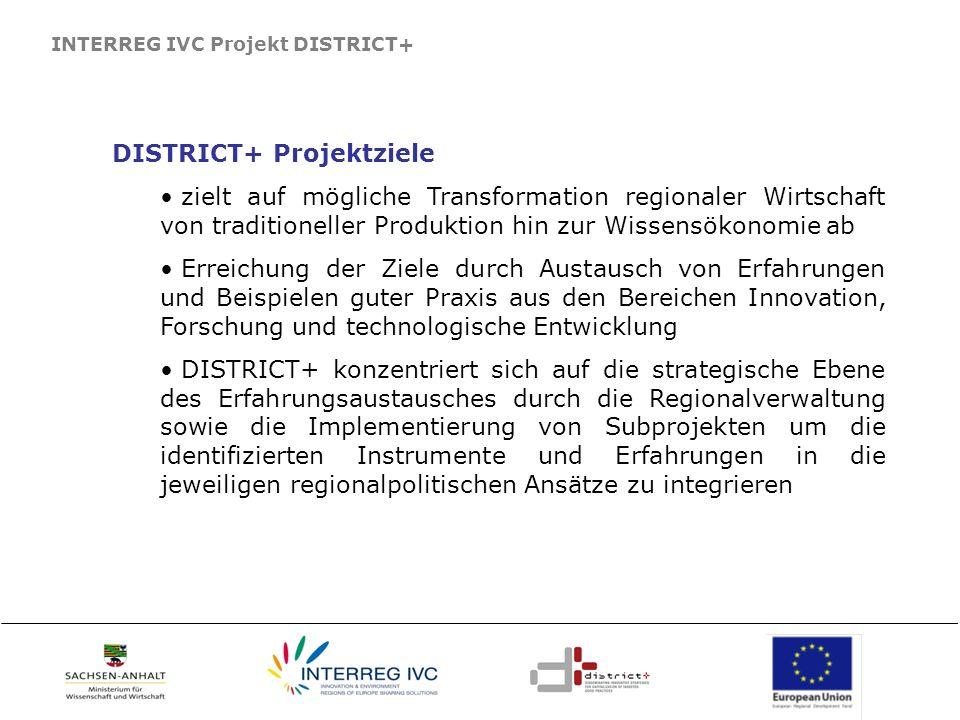 INTERREG IVC Projekt DISTRICT+ DISTRICT+ Projektziele zielt auf mögliche Transformation regionaler Wirtschaft von traditioneller Produktion hin zur Wi